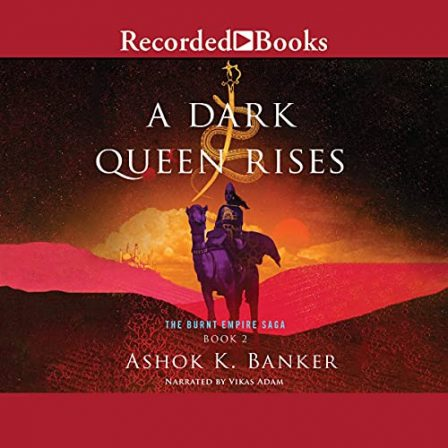An image of a warrior on a camel in a red desert. The sky is full of stars with a sun rising through golden clouds and a city in the distance. The title 'A dark queen rises' is above the man with 'the burnt empire saga book 2, ashok K. Banker, narrated by Vikas Adam' underneath.
