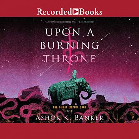 A drawing of a warrior riding an elephant through a stylized desert full of red snakes under a purple night sky filled with stars, some shooting. The title 'Upon a burning throne' is above the man and 'The burnt empire saga book 1, Ashok K. Banker' is underneath.